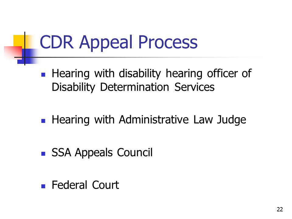 CDR Appeal Process Hearing with disability hearing officer of Disability Determination Services. Hearing with Administrative Law Judge.