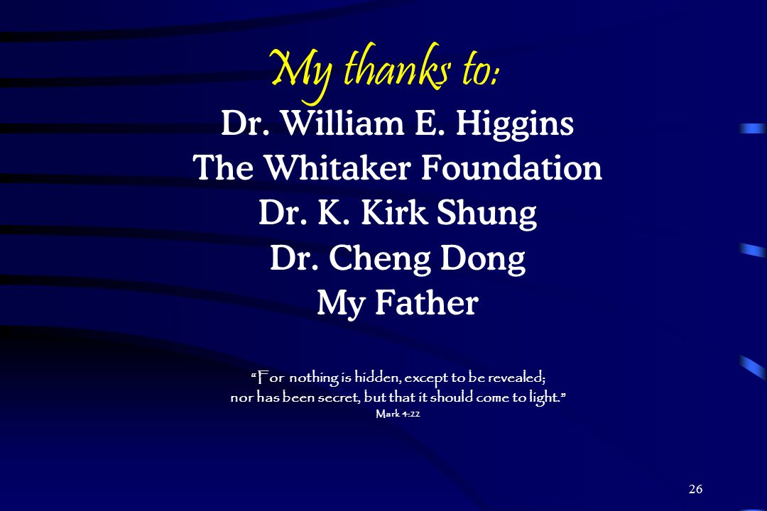 My thanks to: Dr. William E. Higgins The Whitaker Foundation