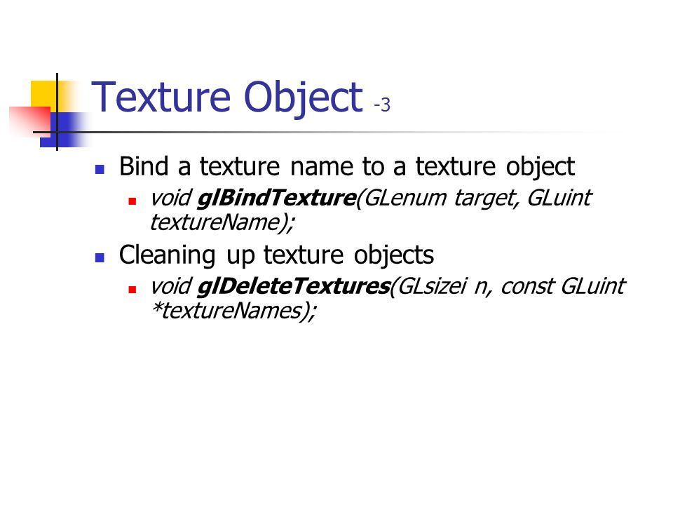 Texture Object -3 Bind a texture name to a texture object
