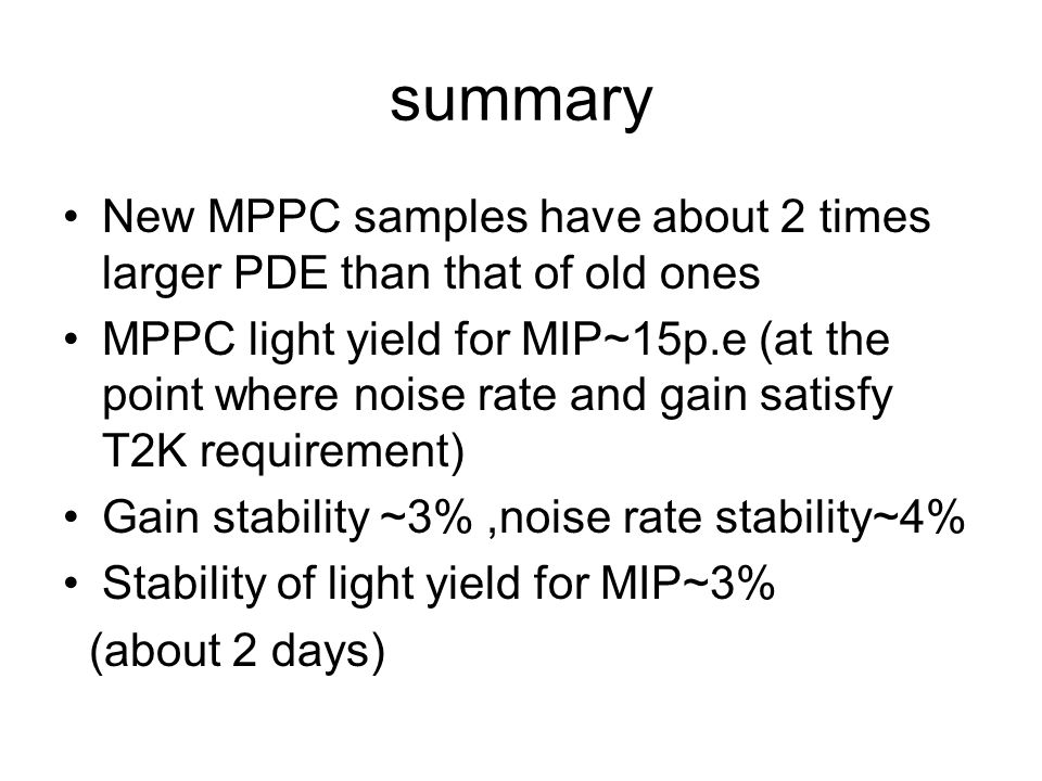 summary New MPPC samples have about 2 times larger PDE than that of old ones.