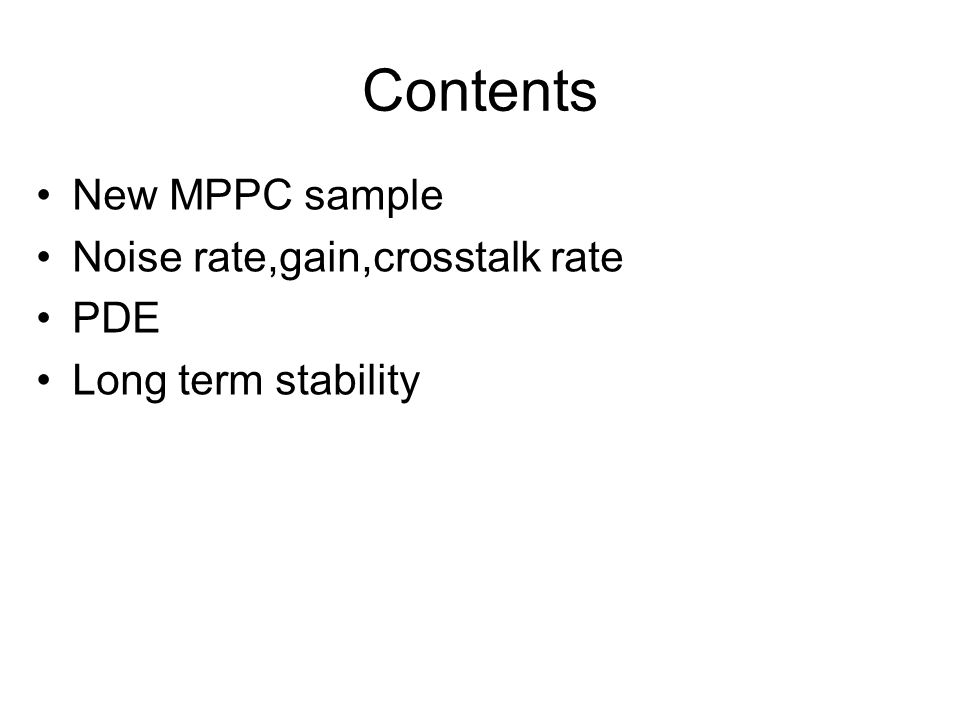 Contents New MPPC sample Noise rate,gain,crosstalk rate PDE