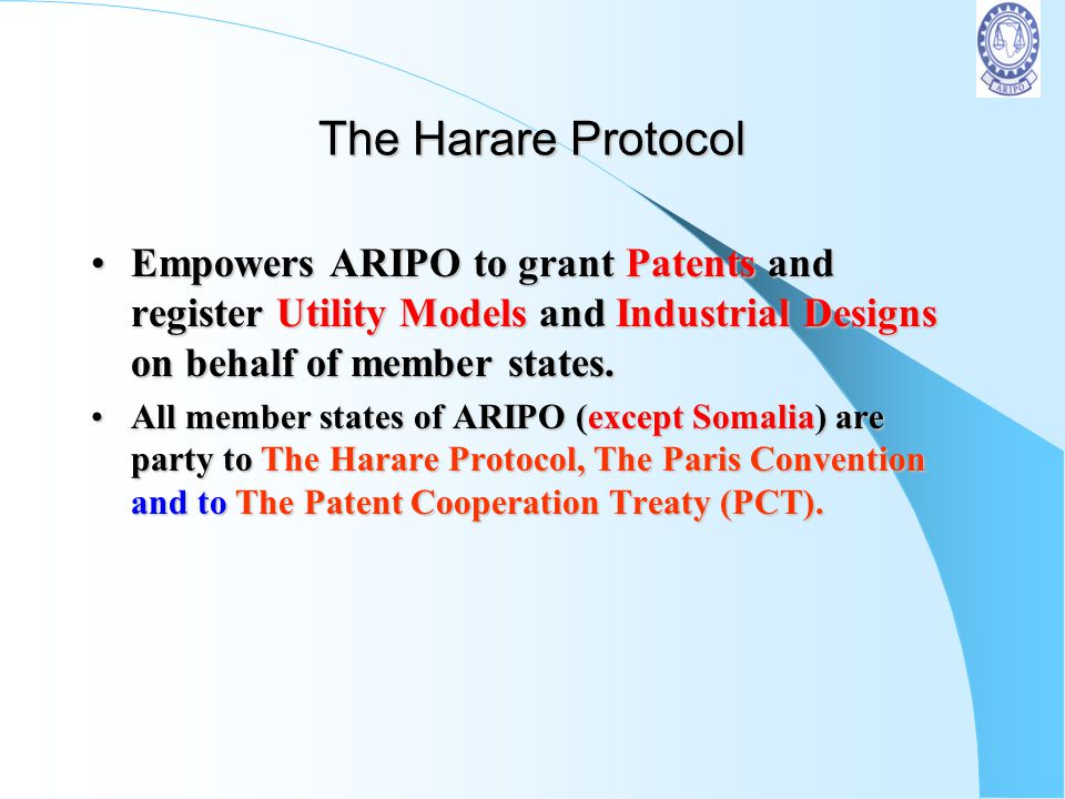 The Harare Protocol Empowers ARIPO to grant Patents and register Utility Models and Industrial Designs on behalf of member states.
