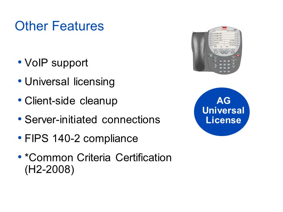 Other Features VoIP support Universal licensing Client-side cleanup