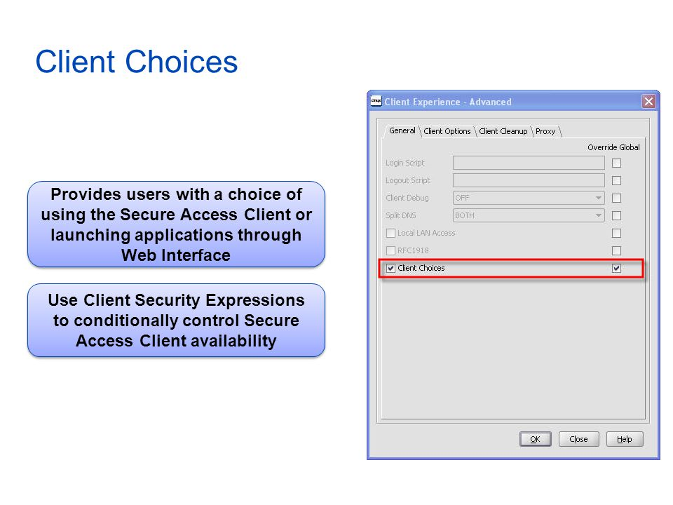 Client Choices Provides users with a choice of using the Secure Access Client or launching applications through Web Interface.
