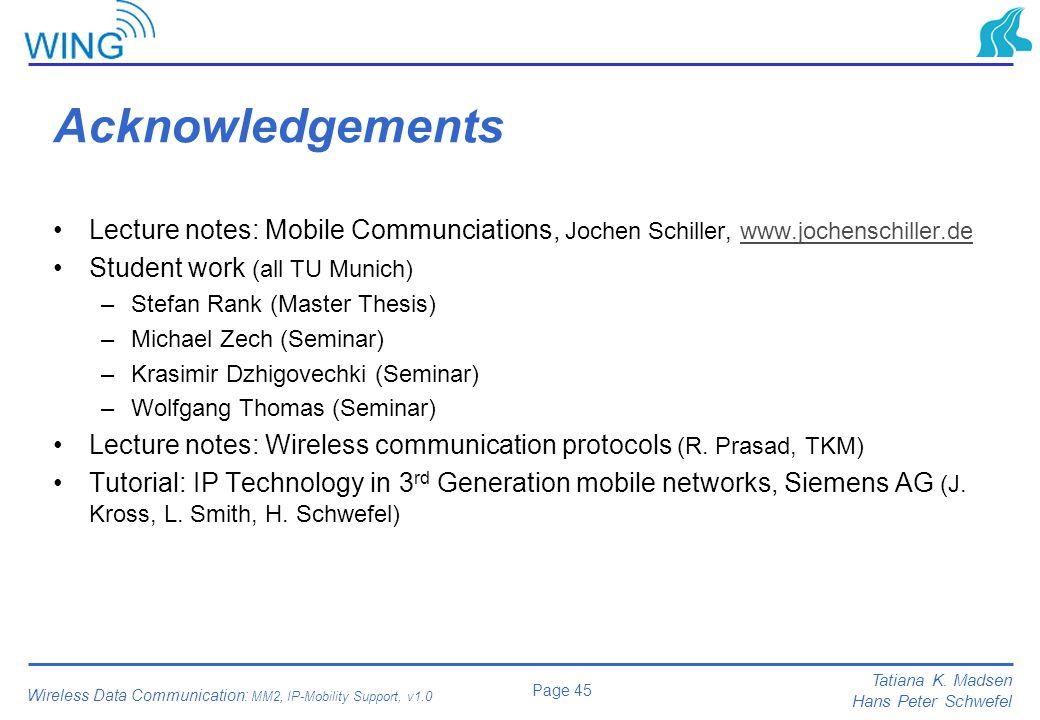 Acknowledgements Lecture notes: Mobile Communciations, Jochen Schiller, www.jochenschiller.de. Student work (all TU Munich)