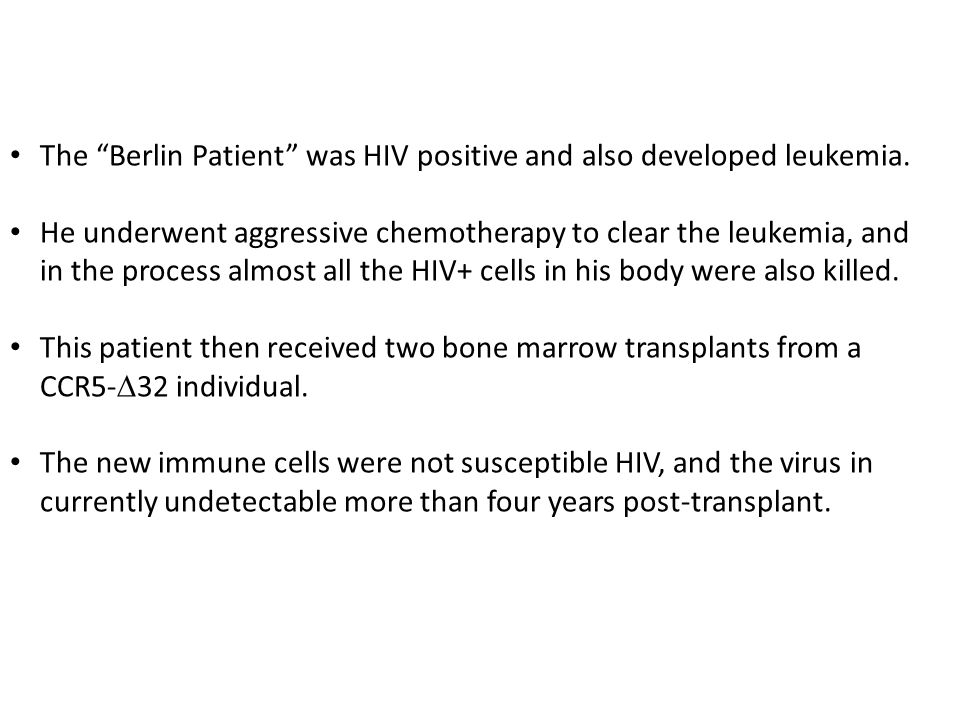 The Berlin Patient was HIV positive and also developed leukemia.