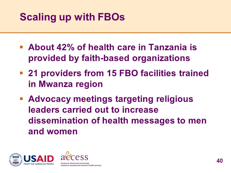 Scaling up with FBOs About 42% of health care in Tanzania is provided by faith-based organizations.