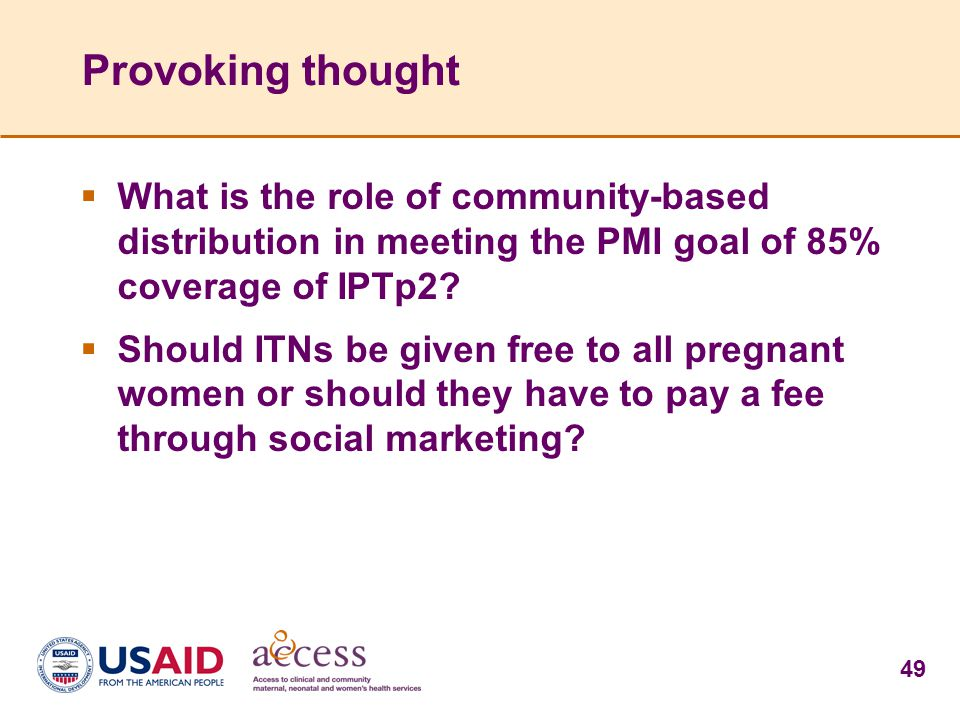 Provoking thought What is the role of community-based distribution in meeting the PMI goal of 85% coverage of IPTp2