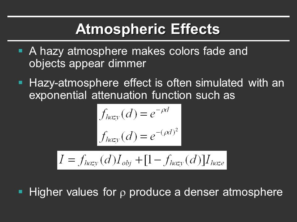 Atmospheric Effects A hazy atmosphere makes colors fade and objects appear dimmer.