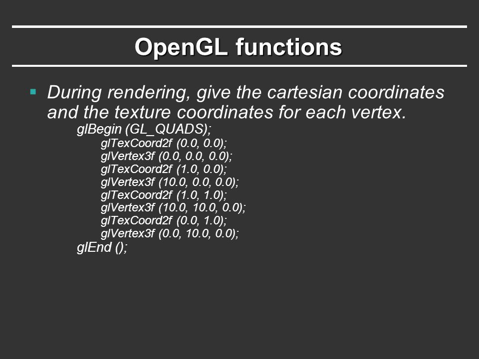 OpenGL functions During rendering, give the cartesian coordinates and the texture coordinates for each vertex.
