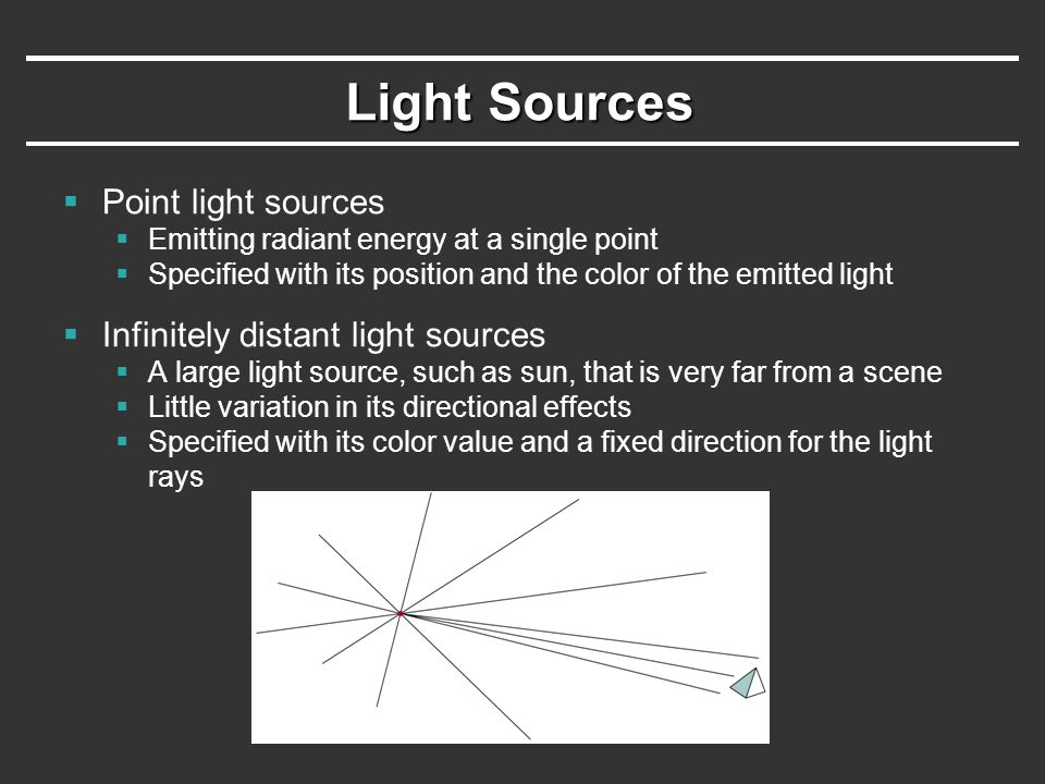 Light Sources Point light sources Infinitely distant light sources