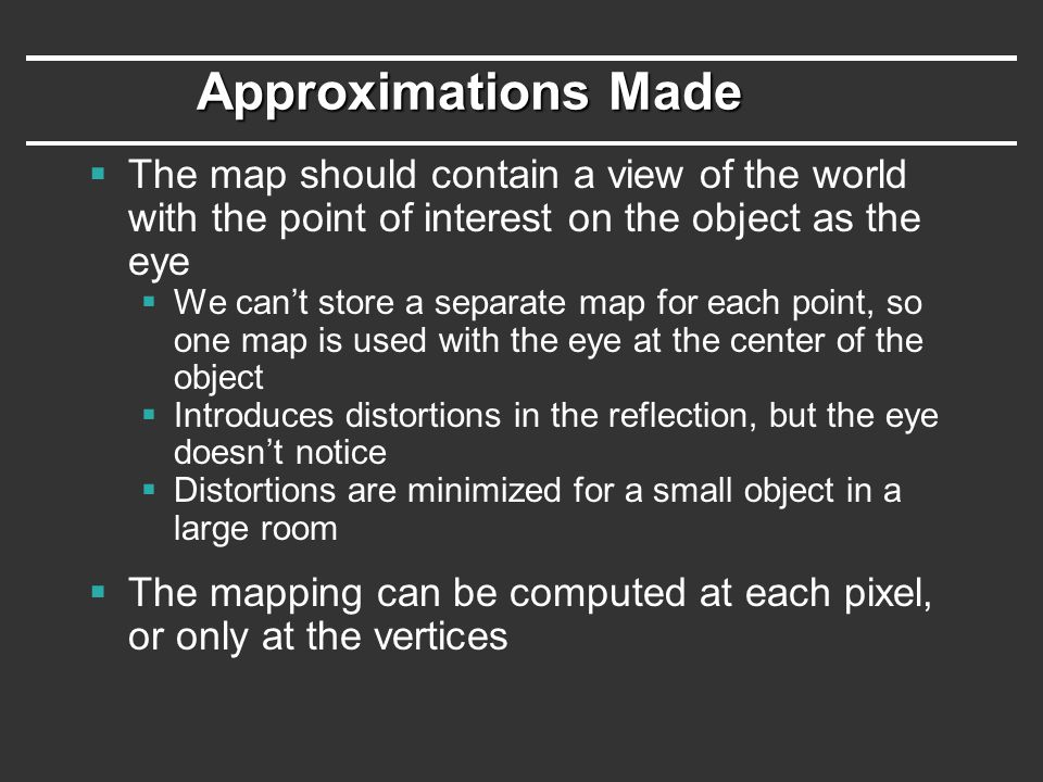 Approximations Made The map should contain a view of the world with the point of interest on the object as the eye.