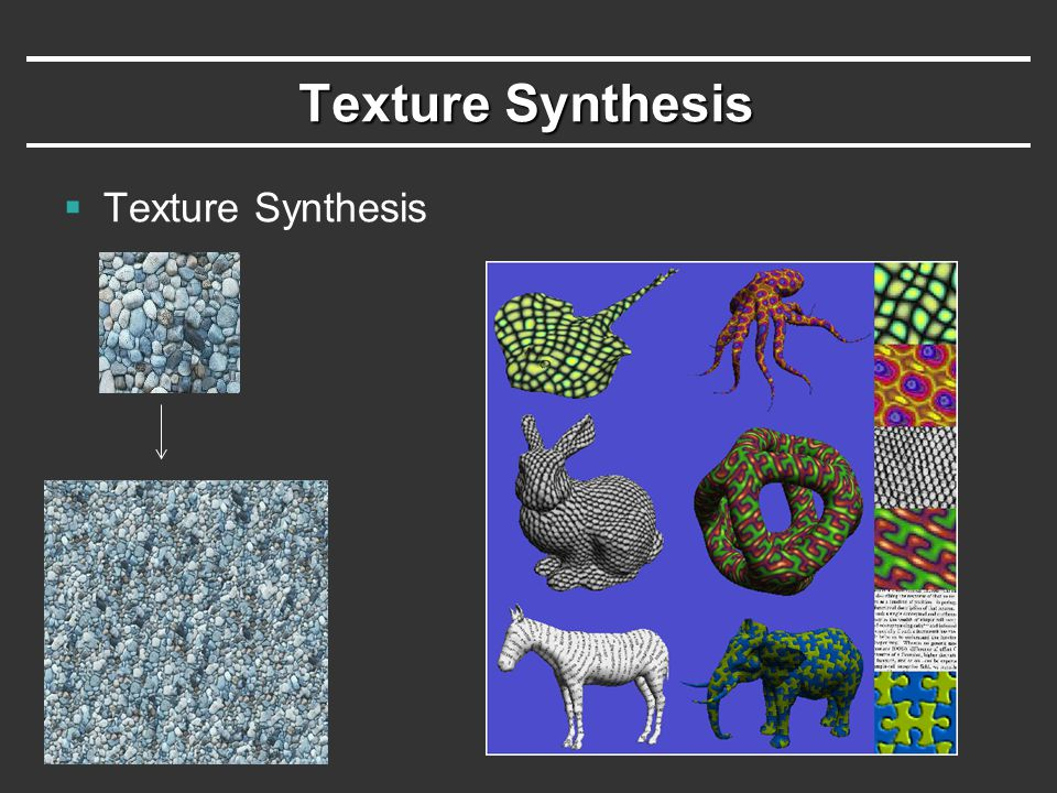 Texture Synthesis Texture Synthesis