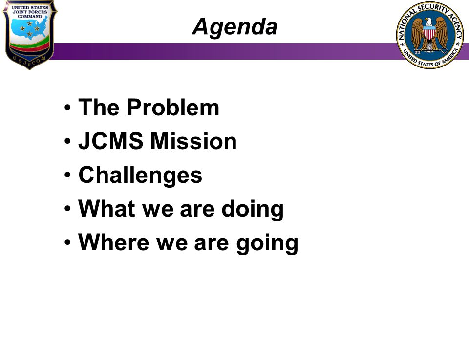 Agenda The Problem JCMS Mission Challenges What we are doing Where we are going