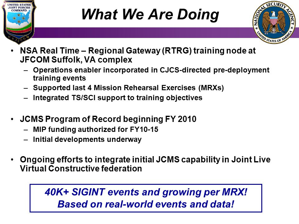 What We Are Doing NSA Real Time – Regional Gateway (RTRG) training node at JFCOM Suffolk, VA complex.