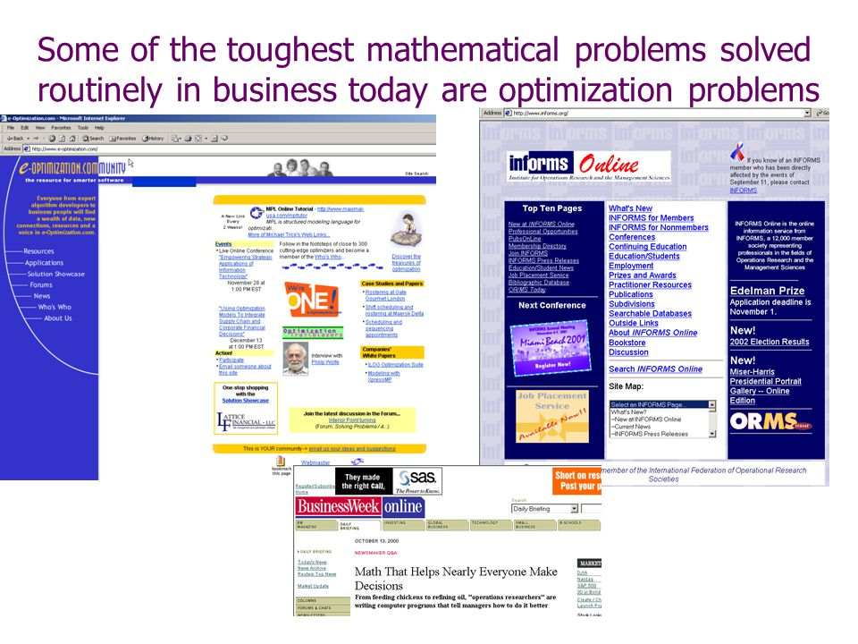 Some of the toughest mathematical problems solved routinely in business today are optimization problems