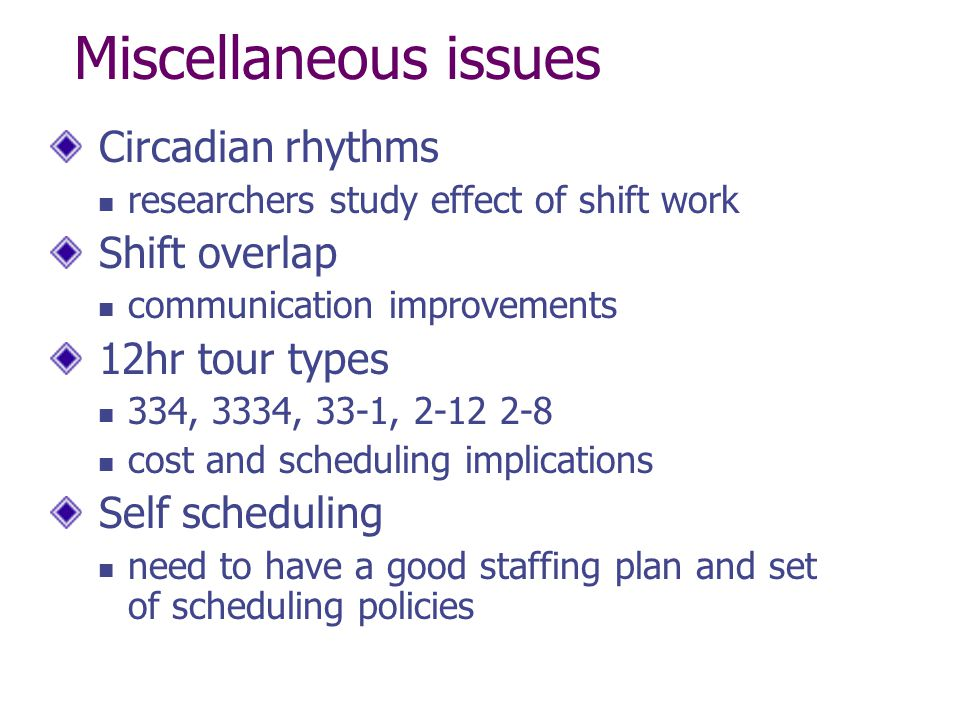 Miscellaneous issues Circadian rhythms Shift overlap 12hr tour types