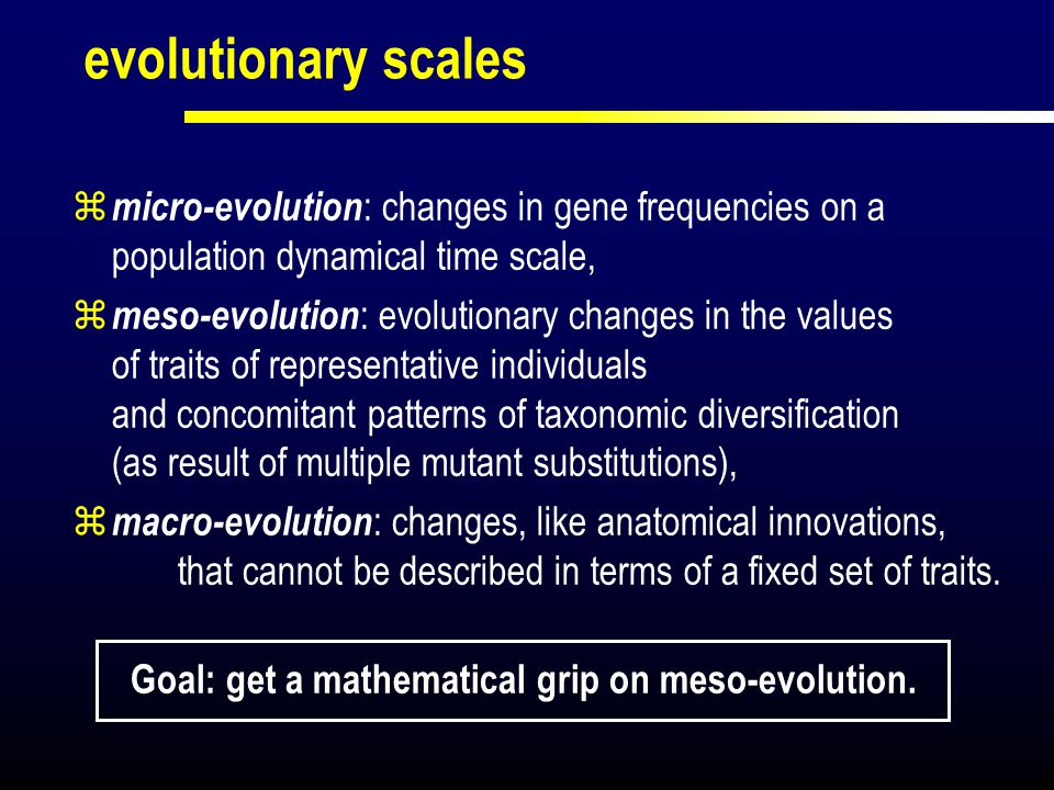evolutionary scales micro-evolution: changes in gene frequencies on a population dynamical time scale,