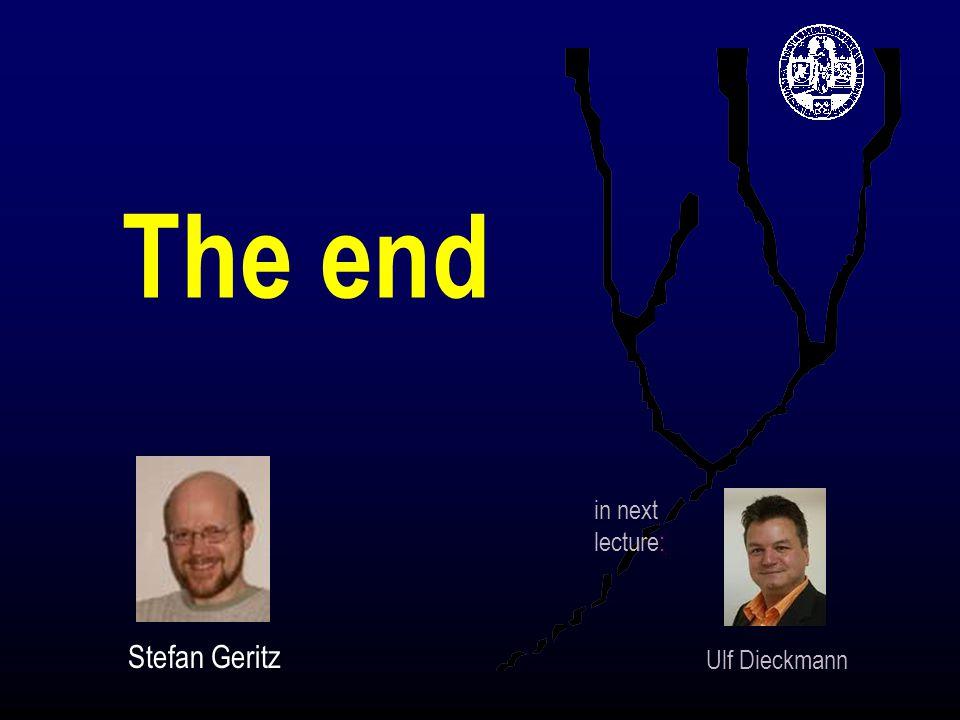 The end Stefan Geritz Ulf Dieckmann in next lecture: