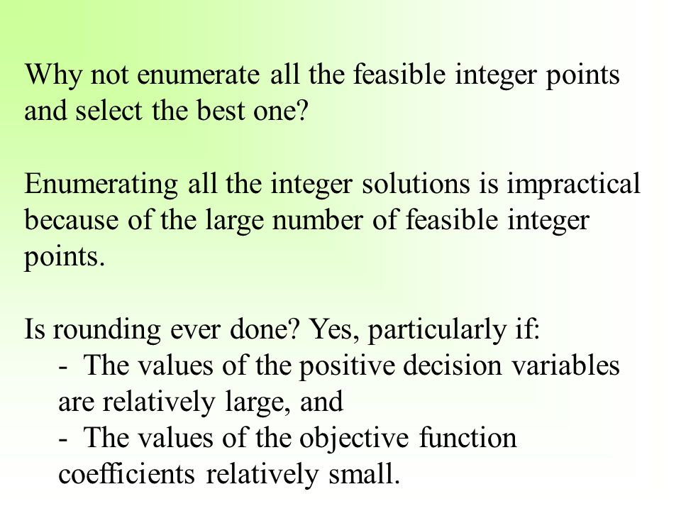 Why not enumerate all the feasible integer points and select the best one