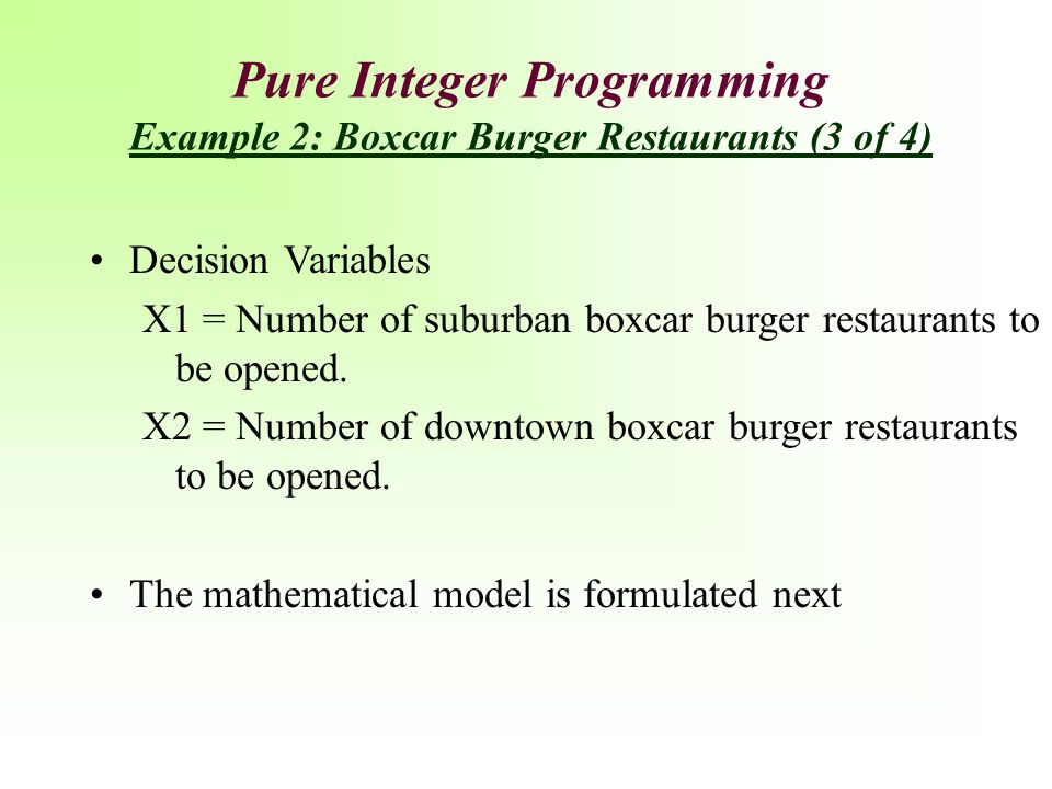 Pure Integer Programming Example 2: Boxcar Burger Restaurants (3 of 4)
