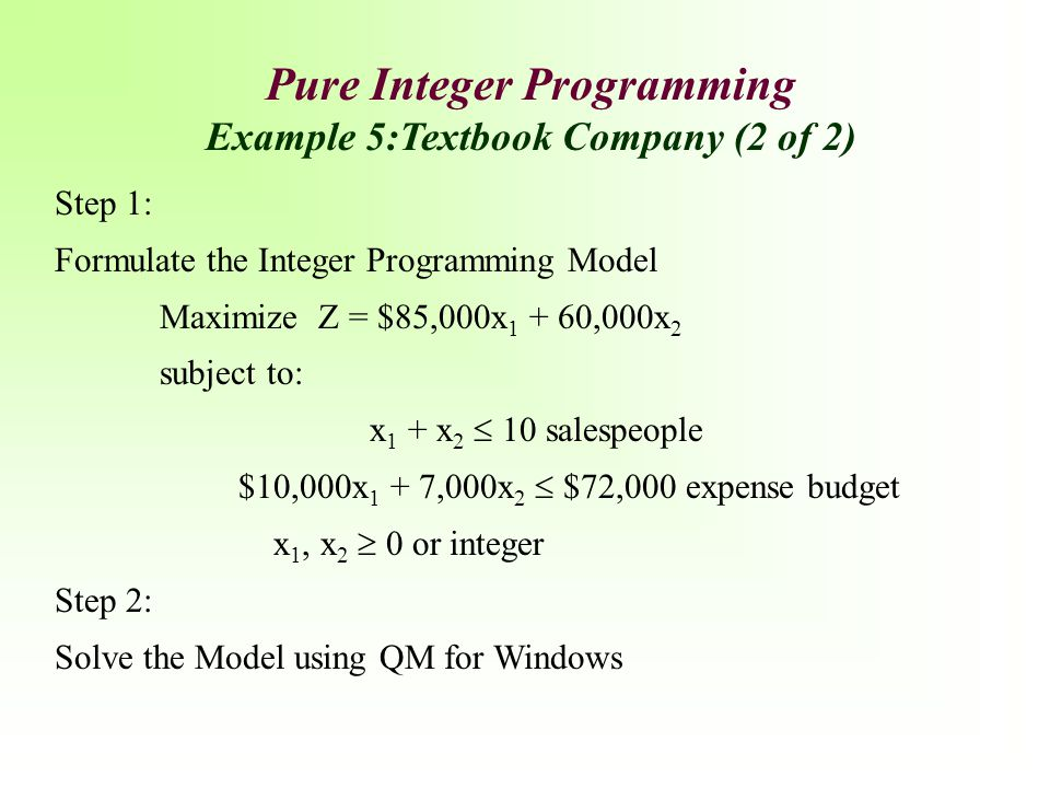 Pure Integer Programming Example 5:Textbook Company (2 of 2)