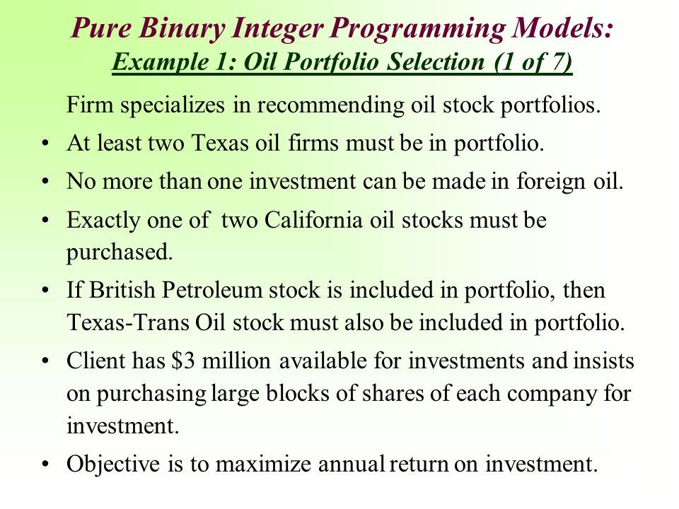 Pure Binary Integer Programming Models: Example 1: Oil Portfolio Selection (1 of 7)