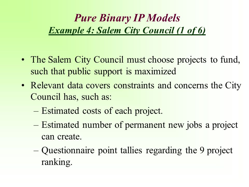 Pure Binary IP Models Example 4: Salem City Council (1 of 6)