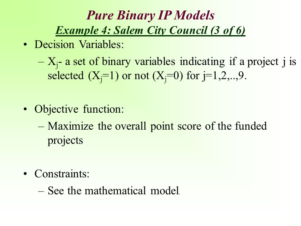 Pure Binary IP Models Example 4: Salem City Council (3 of 6)