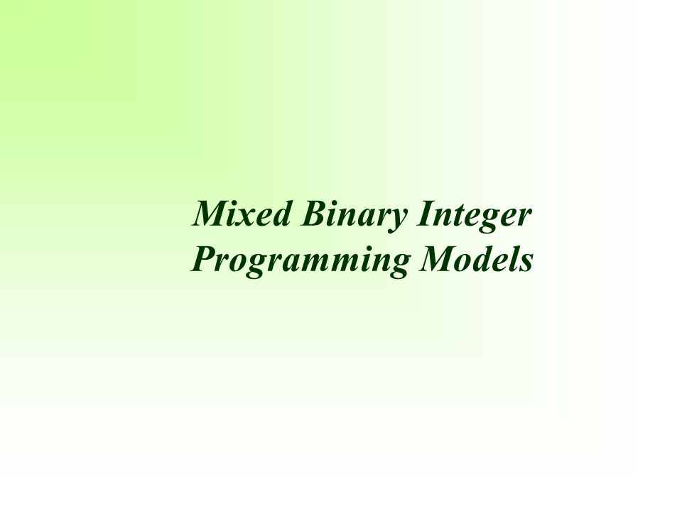Mixed Binary Integer Programming Models