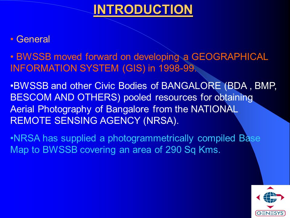 INTRODUCTION General. BWSSB moved forward on developing a GEOGRAPHICAL INFORMATION SYSTEM (GIS) in 1998-99.