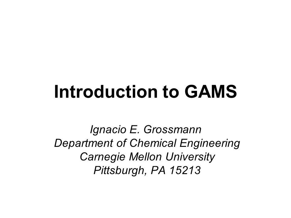 Introduction to GAMS Ignacio E. Grossmann