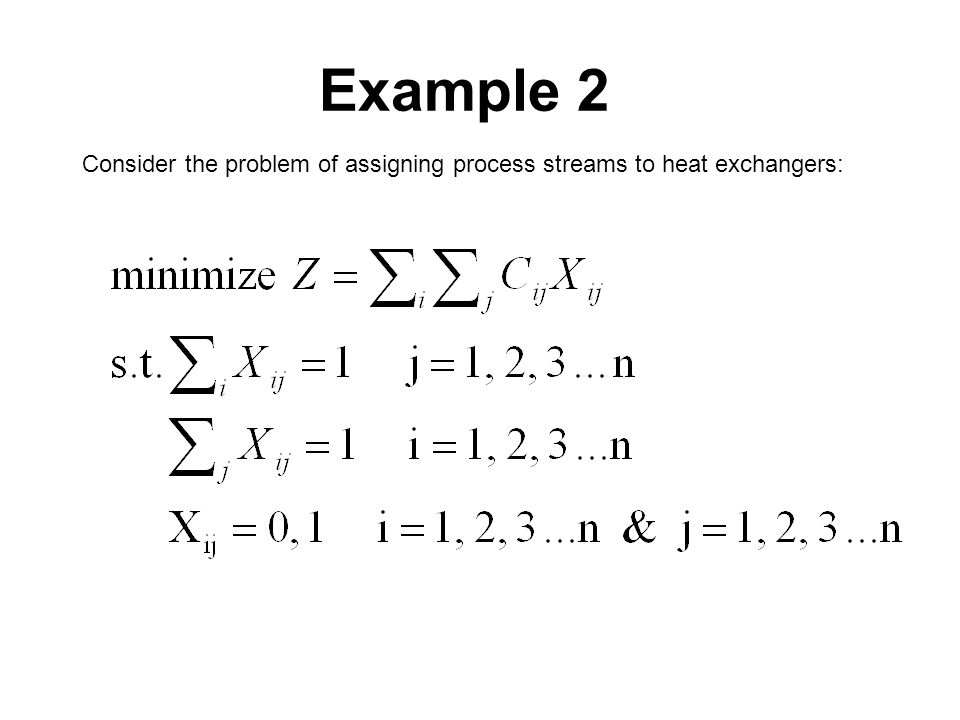 Example 2 Consider the problem of assigning process streams to heat exchangers: