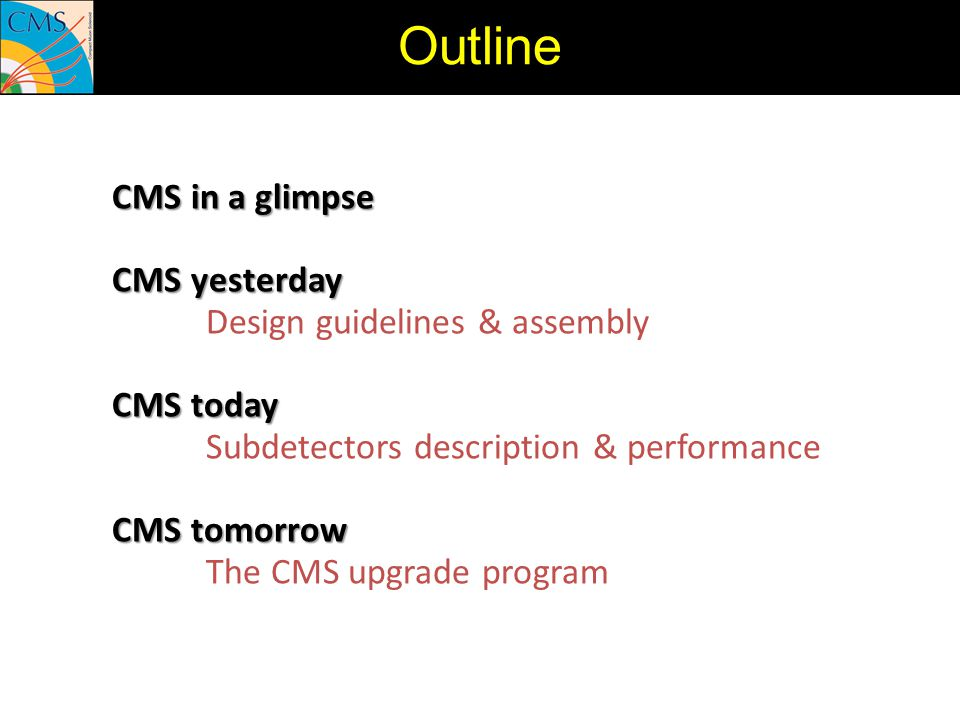 Outline CMS in a glimpse CMS yesterday Design guidelines & assembly