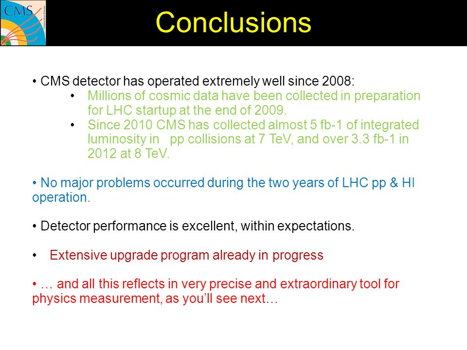 Conclusions • CMS detector has operated extremely well since 2008: