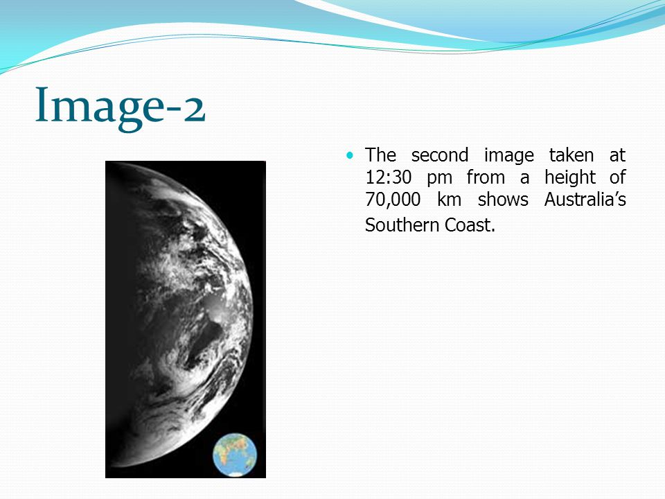 Image-2 The second image taken at 12:30 pm from a height of 70,000 km shows Australia's Southern Coast.