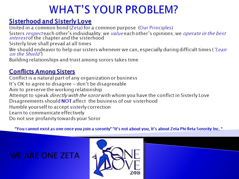 WHAT'S YOUR PROBLEM WE ARE ONE ZETA Sisterhood and Sisterly Love