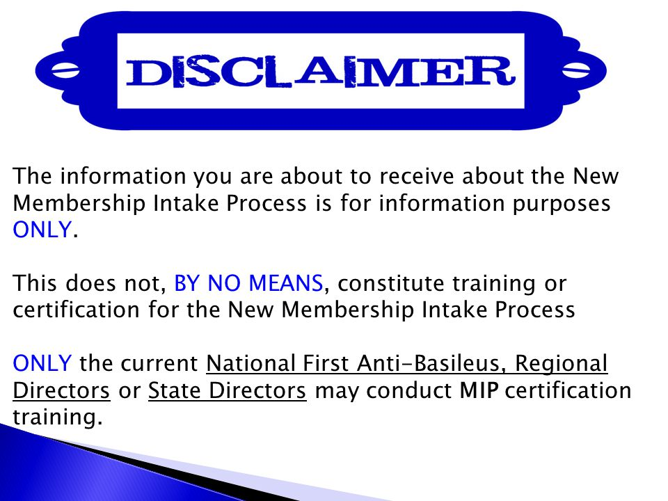 The information you are about to receive about the New Membership Intake Process is for information purposes ONLY.
