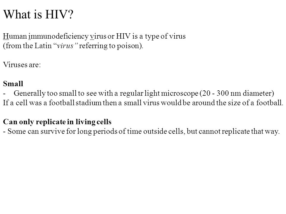 What is HIV Human immunodeficiency virus or HIV is a type of virus