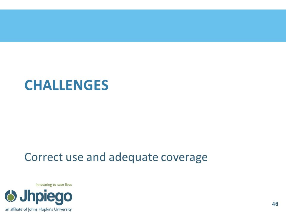 Challenges Correct use and adequate coverage