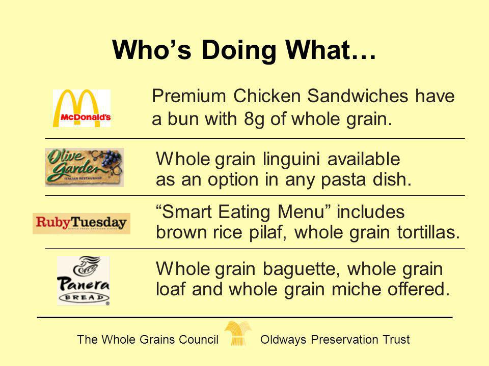 Who's Doing What… Premium Chicken Sandwiches have a bun with 8g of whole grain. Whole grain linguini available as an option in any pasta dish.