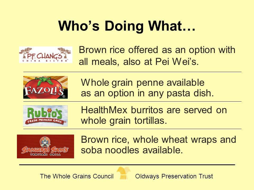 Who's Doing What… Brown rice offered as an option with all meals, also at Pei Wei's. Whole grain penne available as an option in any pasta dish.