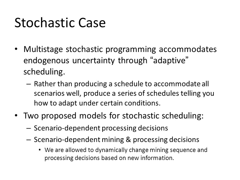 Stochastic Case Multistage stochastic programming accommodates endogenous uncertainty through adaptive scheduling.