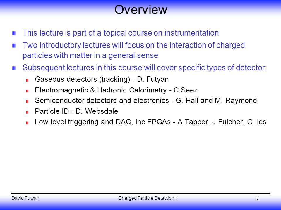 Overview This lecture is part of a topical course on instrumentation