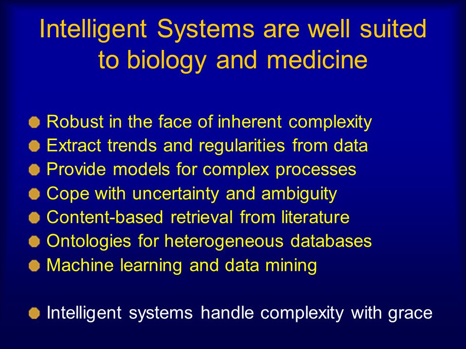Intelligent Systems are well suited to biology and medicine