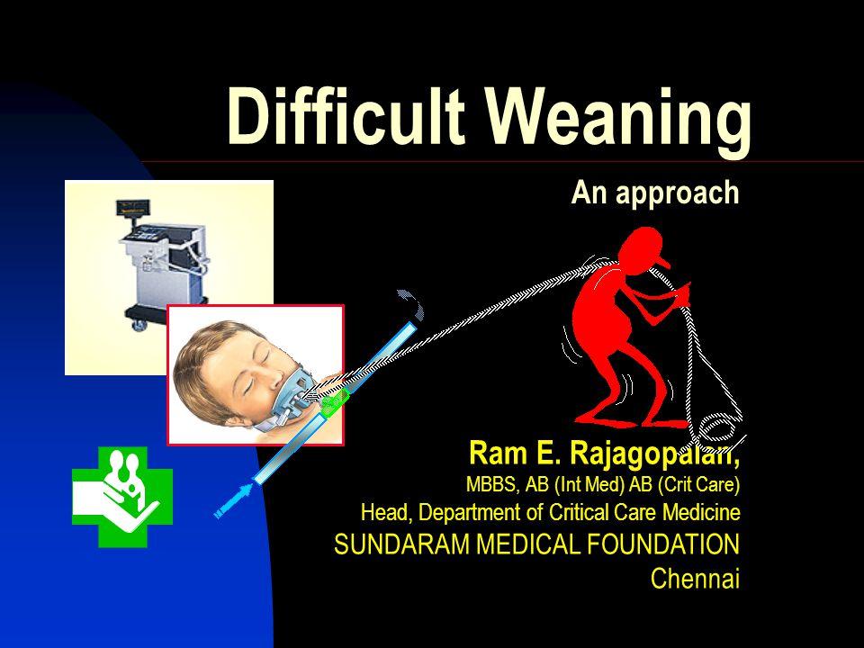 Difficult Weaning An approach Ram E. Rajagopalan,