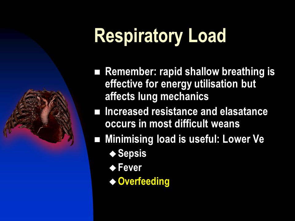 Respiratory Load Remember: rapid shallow breathing is effective for energy utilisation but affects lung mechanics.