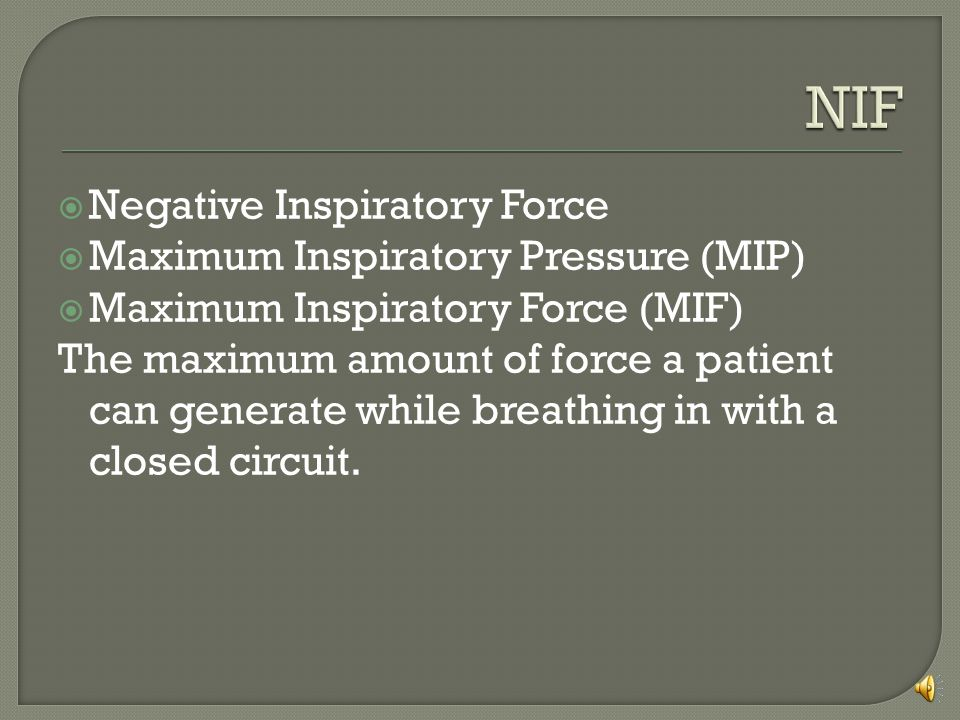 NIF Negative Inspiratory Force Maximum Inspiratory Pressure (MIP)