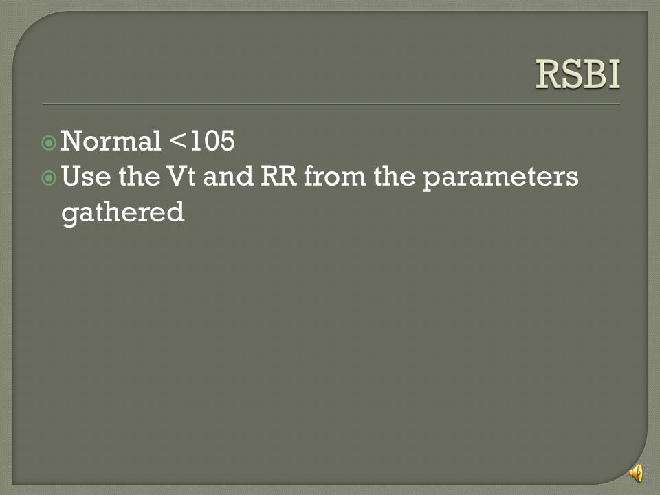 RSBI Normal <105 Use the Vt and RR from the parameters gathered