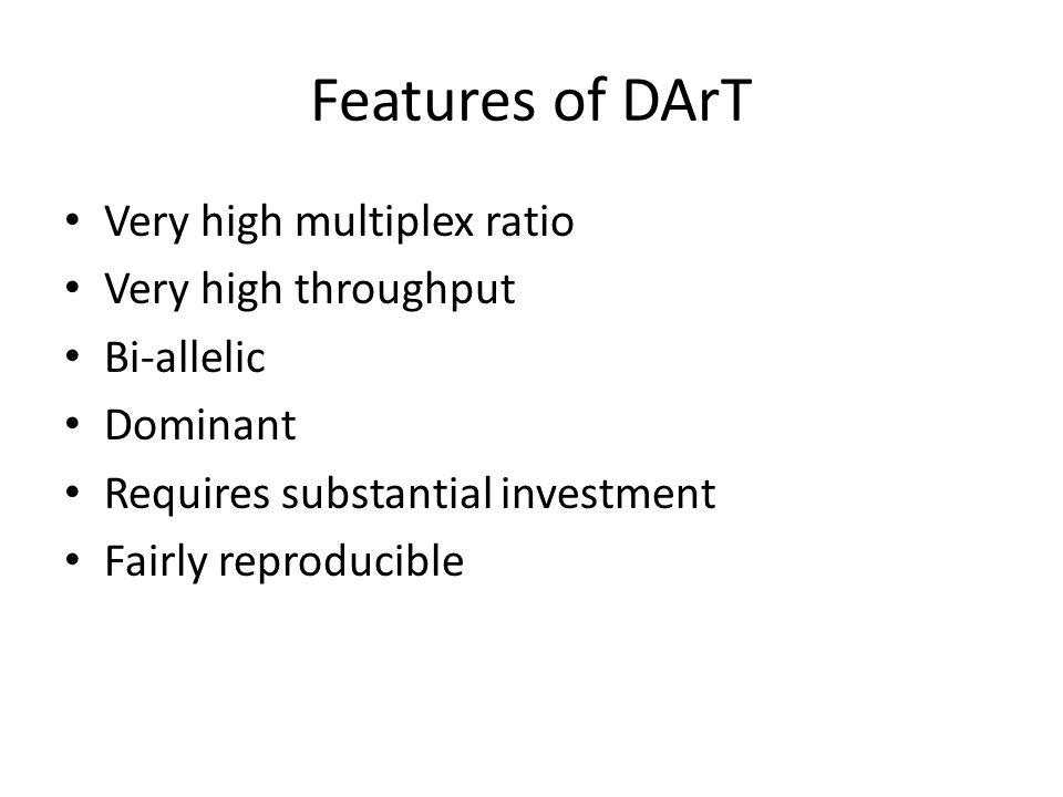 Features of DArT Very high multiplex ratio Very high throughput